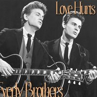 Everly Brothers - Love Hurts