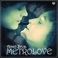 Amati Bros - Metrolove (Original Mix)