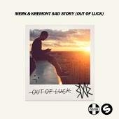 Merk & Kremont - Sad Story (Out Of Luck) (Denis First remix)