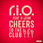 R.I.O. feat. U-Jean - Cheers To The Club (Video Edit)