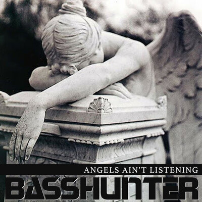 Basshunter - Angels Ain't Listening
