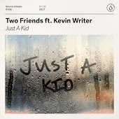 Two Friends feat. Kevin Writer - Just A Kid